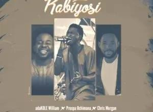 Kabiyosi – Adakole William Ft. Prospa Ochimana & Chris Morgan