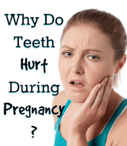 Why Do Teeth Hurt During Pregnancy?