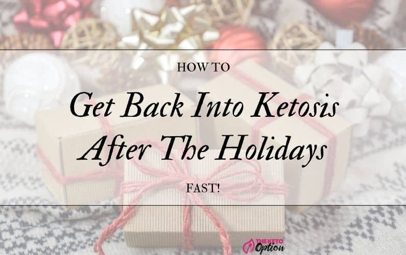 Get Back Into Ketosis After The Holidays
