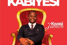 New Music:- Kabiyesi -Kwasi James 8