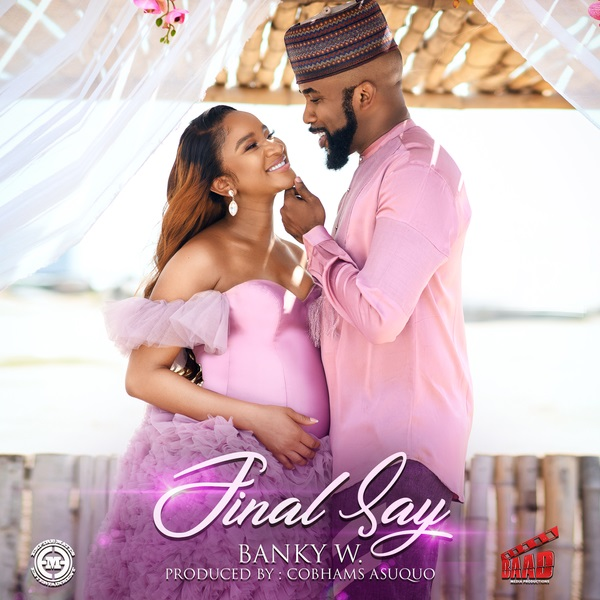 """(Audio + Video)""""Final Say"""" By Banky W. (Free video download) 
