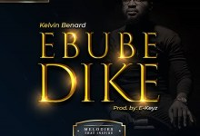 "Music:-""Ebube Dike"" By Kelvin Benard 