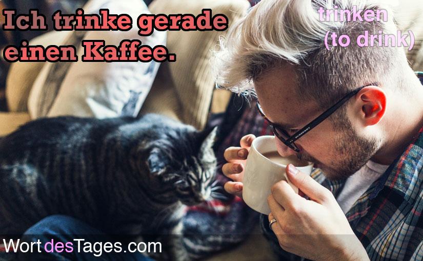 Ich trinke gerade einen Kaffee.