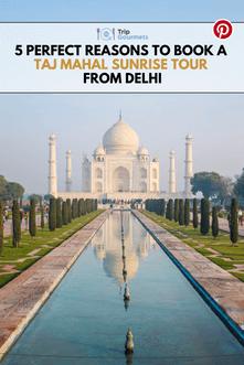 5 Good Reasons To Book A Taj Mahal Sunrise Tour from Delhi Pinterest