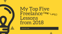 My Top Five Freelance (and Life) Lessons from 2018