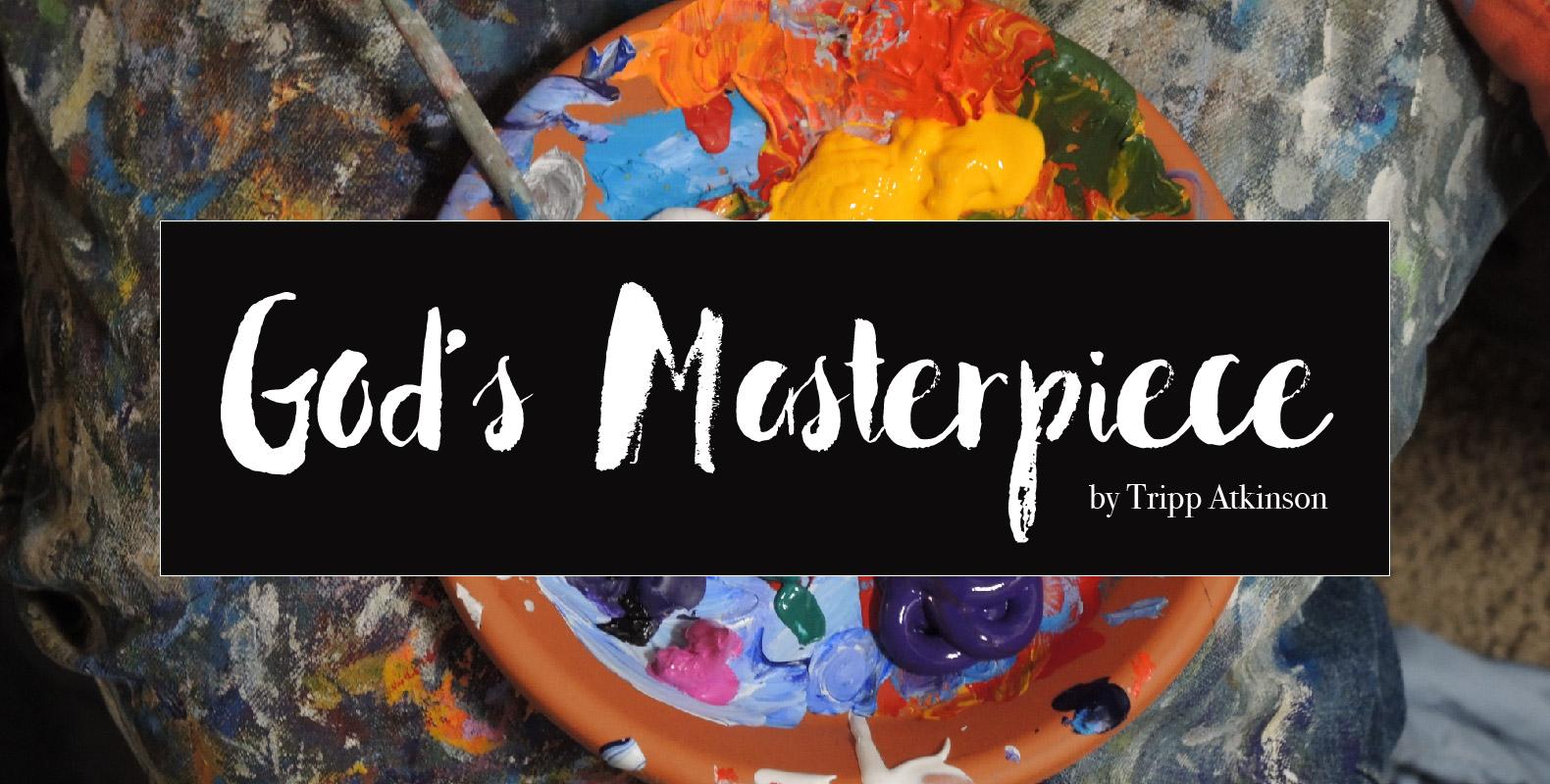 Tripp Atkinson header God's Masterpiece