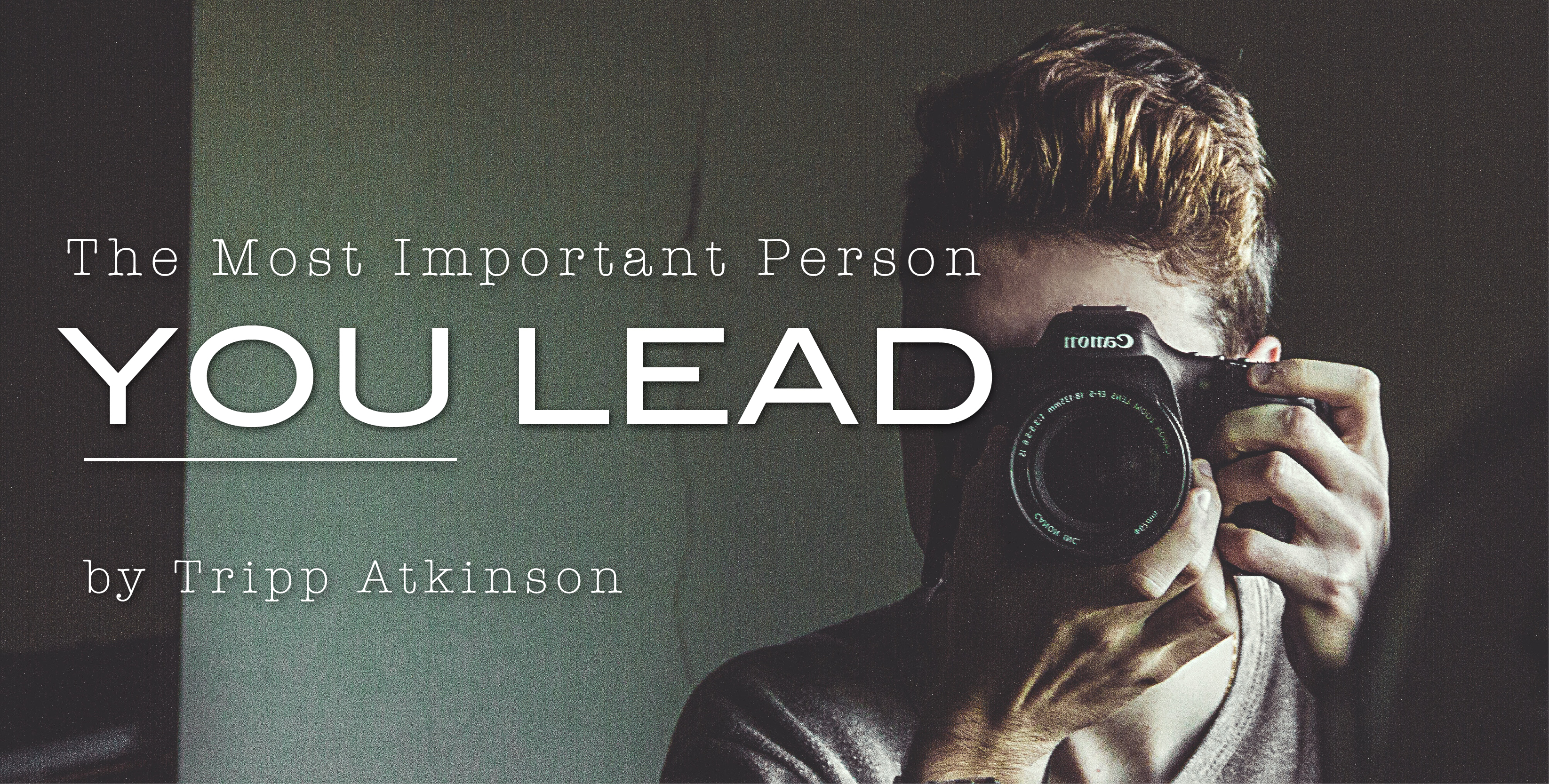 The Most Important Person You Lead blog post by Tripp Atkinson