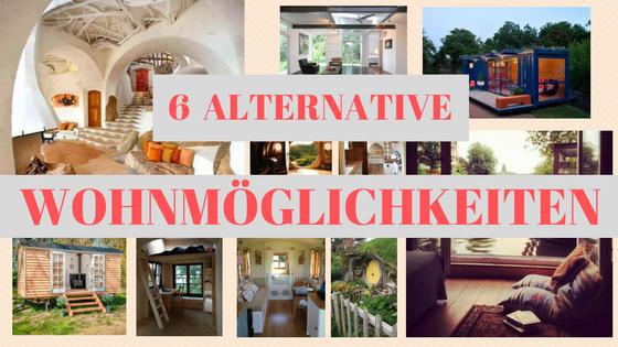 6 alternative Wohnmöglichkeiten