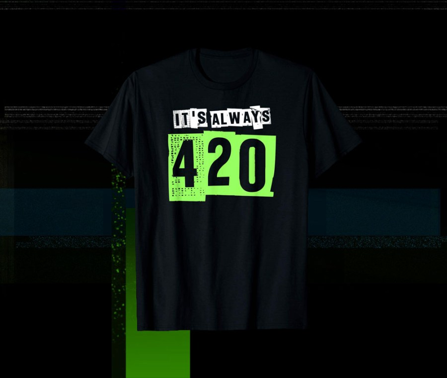 always 420 shirt