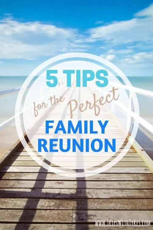 5 Tips for the Perfect Family Reunion