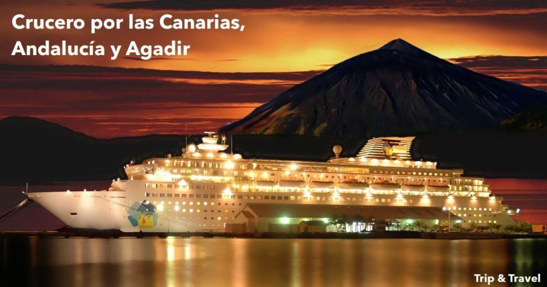 Crucero por las islas Canarias, el paraíso a tu alcance, vacaciones en el mar, comprar tickets de cruceros, holidays, transatlántico, Andalucía, Agadir, comprar pasajes de cruceros, vacaciones en cruceros, vacaciones en las Islas Canarias, precios baratos