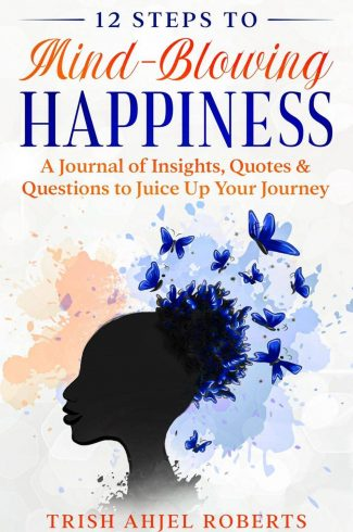 12 steps to mind-blowing happiness