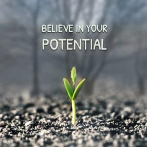 believe in your potential,