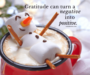 gratitude, positive thoughts, negatives turn into positives, gratefulness, thankfulness, grateful life practice