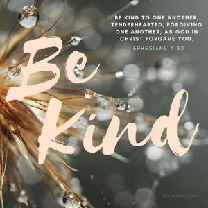 Ephesians 4:32, be kind, tenderhearted, forgive others