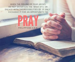 Philippians 4:6-8, pray, fear, what if, if only