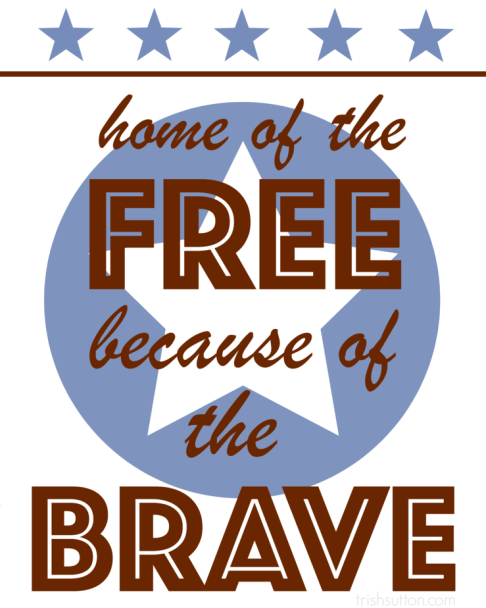 Veteran's Day Free Printable by TrishSutton.com; Home of the Free because of the Brave
