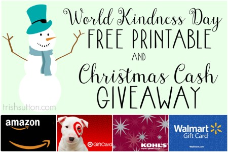 A free printable with one of my favorite kindness quotes & 4 giftcards totalling $225; World Kindness Day And Christmas Cash Giveaway. TrishSutton.com #worldkindnessday #giveaway