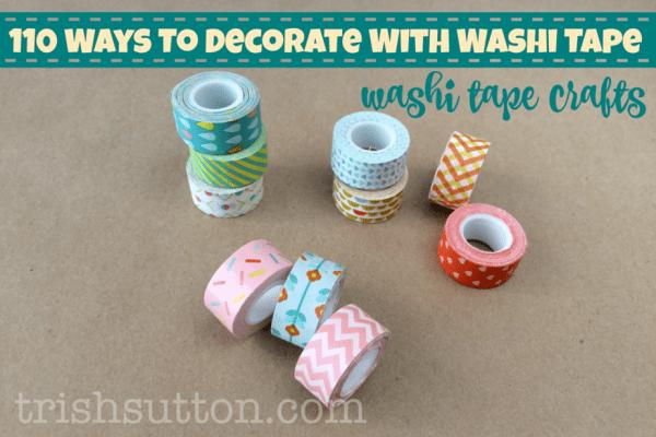 110 Ways To Decorate With Washi Tape; trishsutton.com
