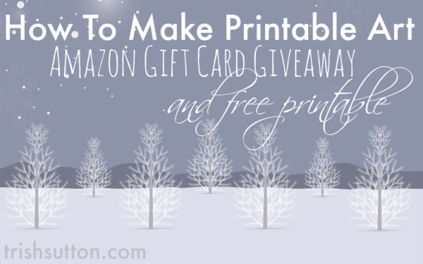 How To Make Printable Art; Giveaway and Free Printable by TrishSutton.com #GraphicStock