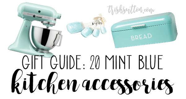 Mint Blue Kitchen Accessory Gift Guide; 20 Teal & Turquoise Blue Kitchen Accessories. TrishSutton.com