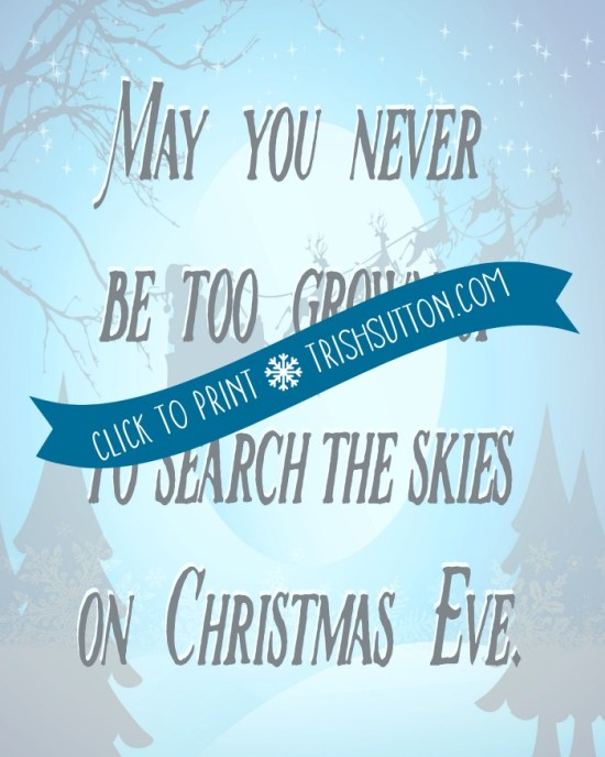 Holiday Printable May You Never Be Too Grown-up Christmas Quote; TrishSutton.com