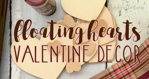 Floating Hearts Valentine Decor | TrishSutton.com