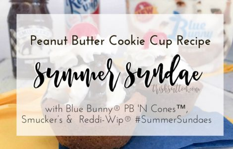 Summer Sundae Peanut Butter Cookie Cup Recipe, #SummerSundaes TrishSutton.com