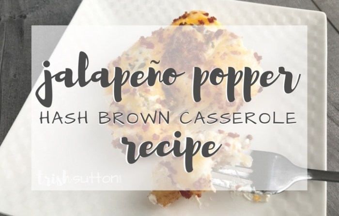 Jalapeno Popper Casserole Recipe; A creamy mixture spread over a bed of browned potatoes topped with jalapeños, cheese and bacon. TrishSutton.com