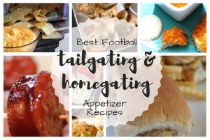 Tailgating Homegating Recipes; 20 of the Best Football Appetizers, TrishSutton.com
