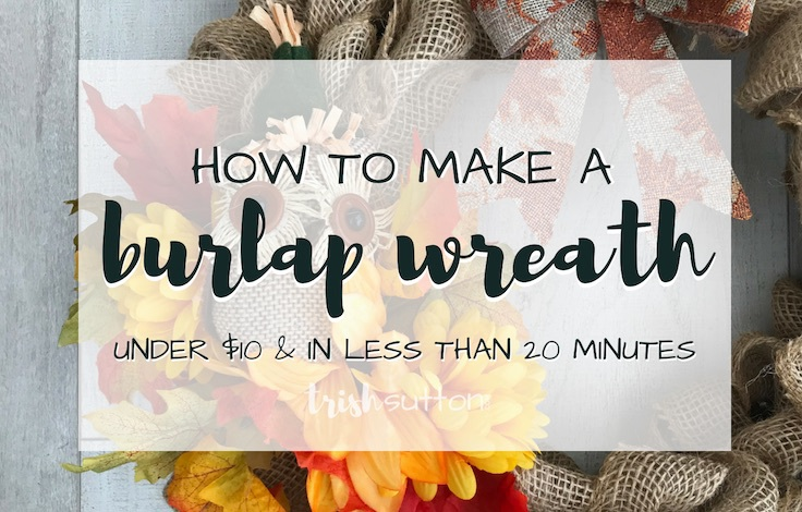 Burlap Wreath; Simple 20 Minute Tutorial Under $10; TrishSutton.com