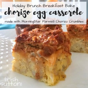 Family breakfast & holiday brunch is made easy with this Chorizo Egg Casserole Recipe. TrishSutton.com #TasteIt2BelieveIt #MorningStarFarms #CollectiveBias AD