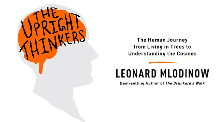 """""""The Upright Thinkers,"""" by Leonard Mlodinow"""