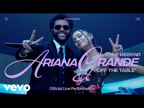 Ariana Grande – off the table ft. The Weeknd (Official Live Performance)   Vevo