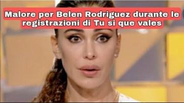 Belen Rodriguez , ha avuto malore durante le registrazioni di tu sie que vales .