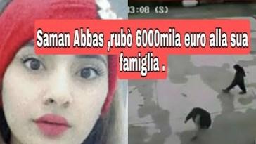 Saman Abbas ,spunta un'atro retroscena ,rubò 6000mila euro alla sua famiglia .