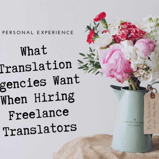 A Personal Experience What Translation Agencies Want When Hiring Freelance Translators