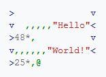 Befunge - Top 20 Strangest Programming Languages - Hello World Program