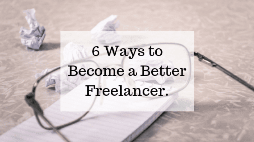 6 Ways to Become a Better Freelancer