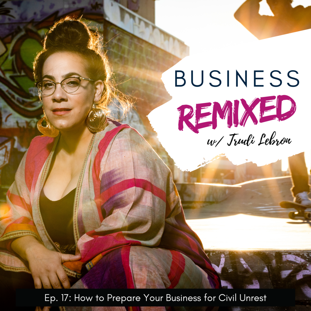 Black and pink themed cover art for Business Remixed, the Trudi Lebron podcast. Episode 17, How to Prepare Your Business for Civil Unrest