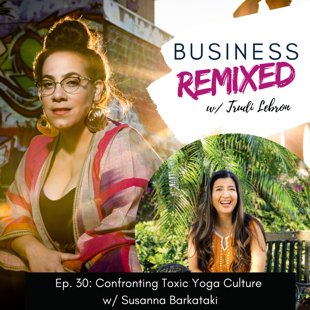 Black and pink themed cover art for Business Remixed, the Trudi Lebron podcast Episode 30: Confronting Toxic Yoga Culture w/ Susanna Barkataki