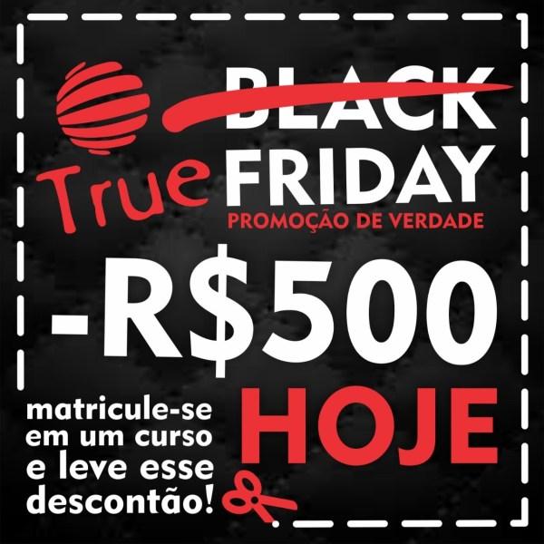 BLACK FRIDAY TRUE 2018 - R$ 500 REAIS DE DESCONTO NOS CURSOS