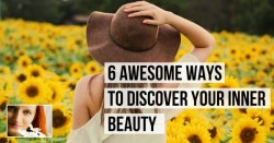 6 Awesome Ways to Discover Your Inner Beauty