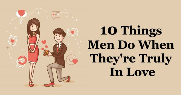 10 Things Men Do When They're Truly In Love