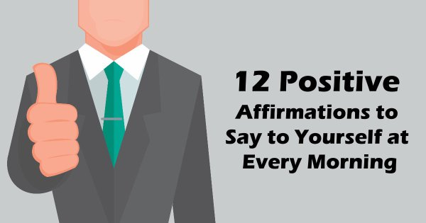 12 Positive Affirmations to Say to Yourself at Every Morning