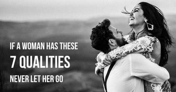 7 Qualities of A Woman That You Never Want to Let Her Go