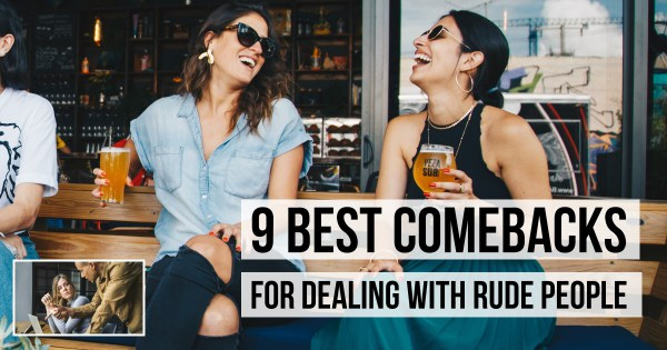 9 Best Comebacks For Dealing With Rude People