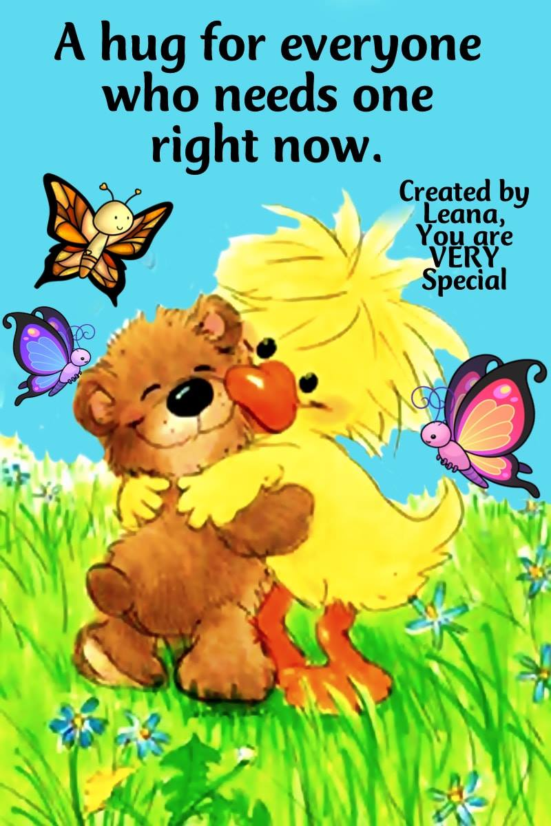 Caring hugs Leana xoxo   You are VERY Special
