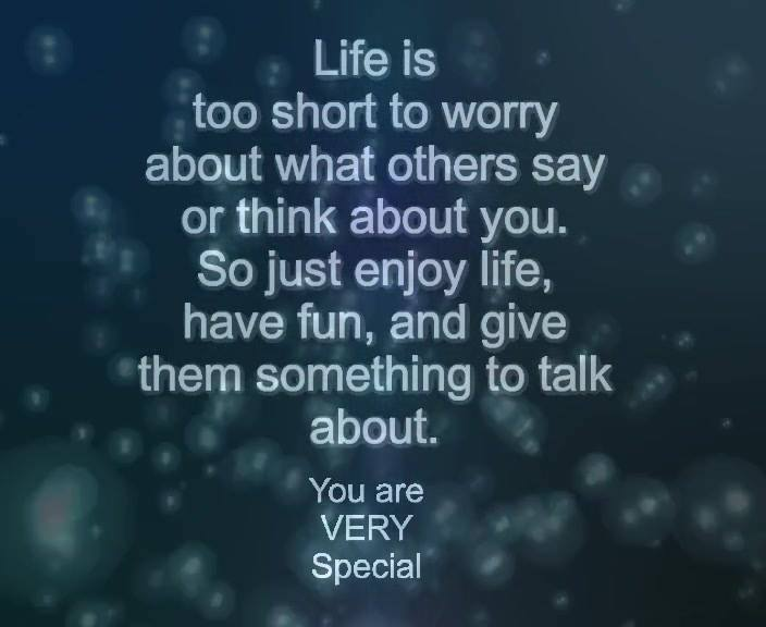Don't worry about what others say about you…  You are VERY Special