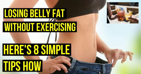 Losing Belly Fat Without Exercising — Here's How